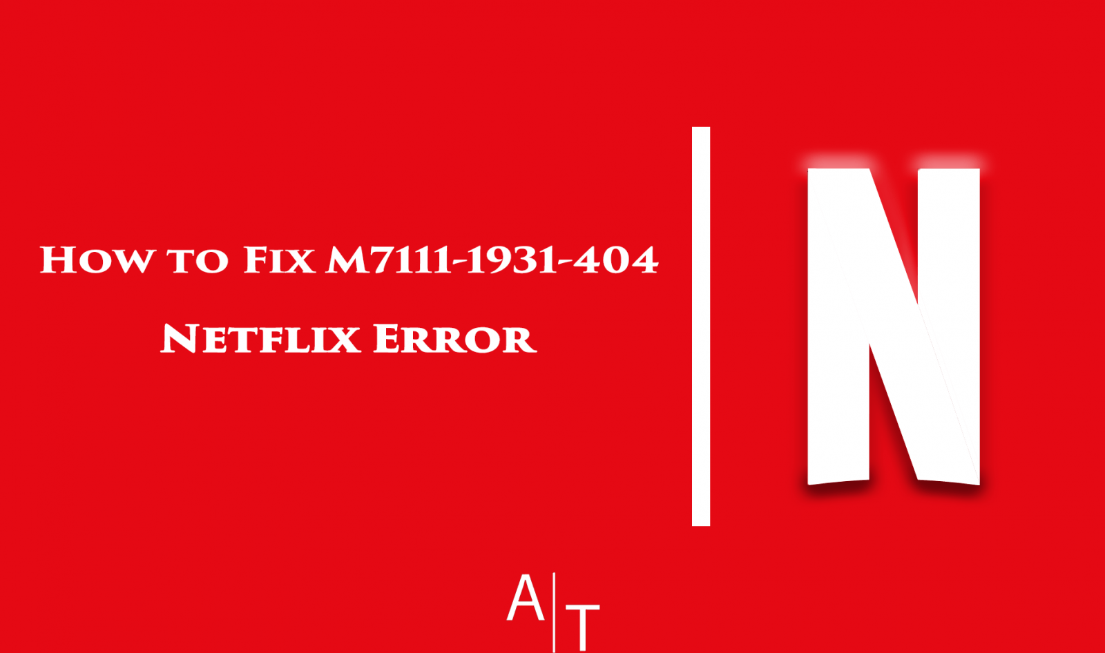 How to Fix M7111-1931-404 Netflix Error